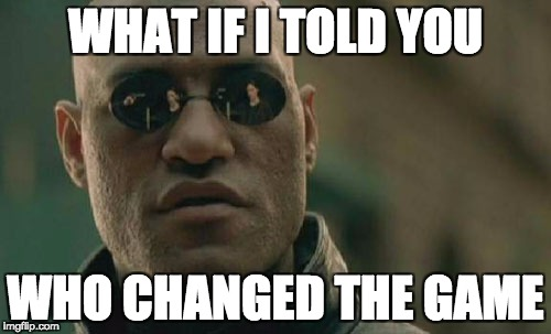 What if I told you it was you.jpg